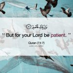 Be Patient (Quran 74:7)