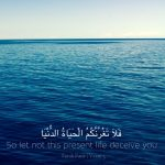 So Let Not the Present Life Deceive you (Quran 35:5)